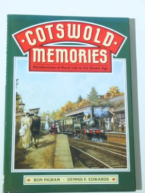 COTSWOLD MEMORIES Reflections Of Rural Life In The Steam Age  (Pilgrim & Edwards 1996)